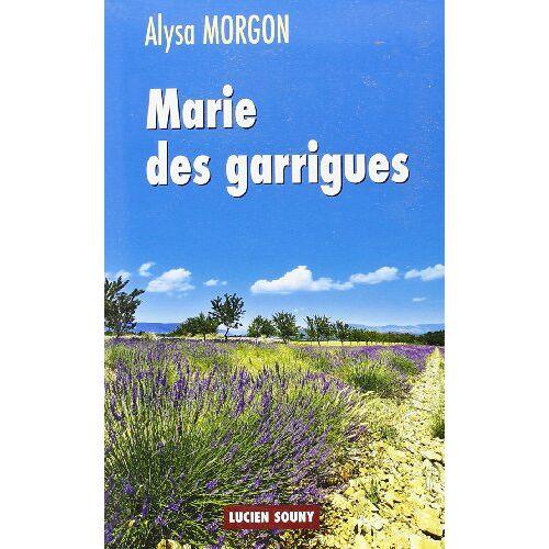 Alysa Morgon - MARIE DES GARRIGUES - Preis vom 04.09.2020 04:54:27 h