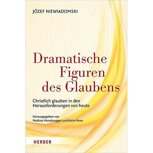 Józef Niewiadomski - Dramatische Figuren des Glaubens: Christlich glauben in den Herausforderungen von heute - Preis vom 22.01.2021 05:57:24 h