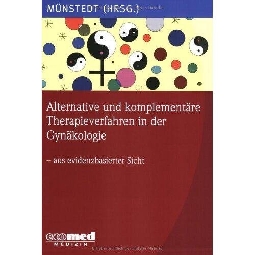 Karsten Münstedt - Alternative und komplementäre Therapieverfahren in der Gynäkologie - aus evidenzbasierter Sicht: Eine Evidenz-basierte Darstellung - Preis vom 22.10.2020 04:52:23 h