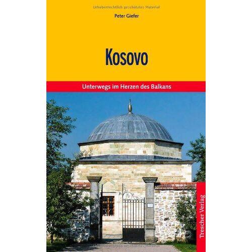 Peter Giefer - Kosovo. Kultur und Natur zwischen Amselfeld und Albanischen Alpen - Preis vom 13.04.2021 04:49:48 h