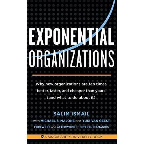 Salim Ismail - Exponential Organizations: Why New Organizations Are Ten Times Better, Faster, and Cheaper Than Yours (and What to Do about It) - Preis vom 22.02.2020 06:00:29 h