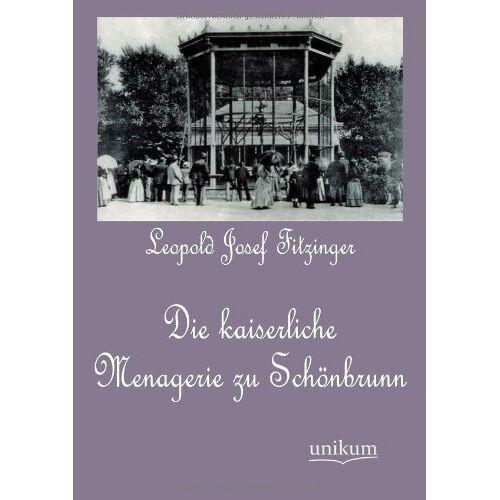 Fitzinger, Leopold Josef - Die kaiserliche Menagerie zu Schönbrunn - Preis vom 12.04.2021 04:50:28 h