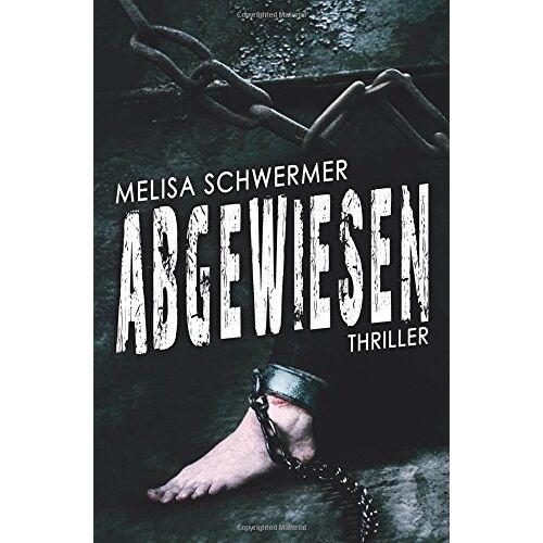 Melisa Schwermer - Abgewiesen: Thriller - Preis vom 20.10.2020 04:55:35 h