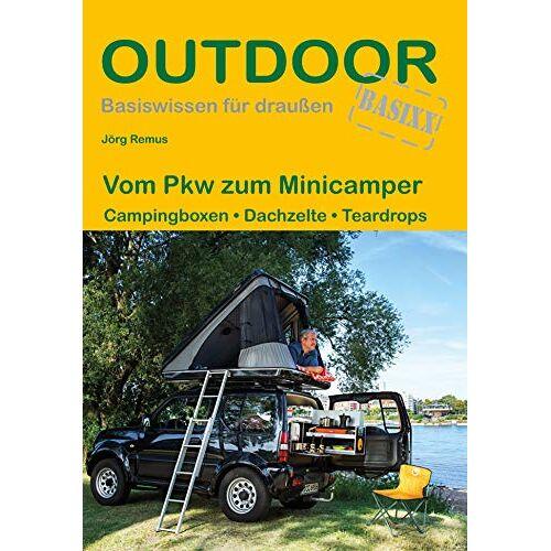 Jörg Remus - Vom Pkw zum Minicamper: Campingboxen · Dachzelte · Teardrops (Outdoor Basiswissen) - Preis vom 20.10.2020 04:55:35 h
