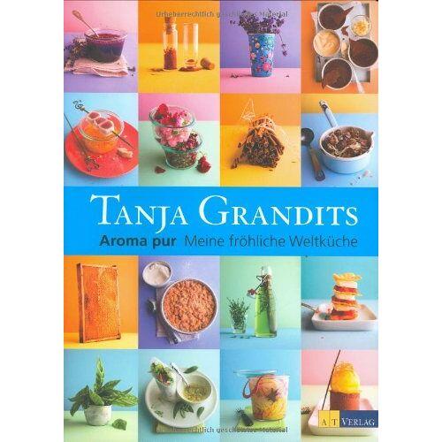 Tanja Grandits - Aroma pur. Meine fröhliche Weltküche - Preis vom 29.05.2020 05:02:42 h