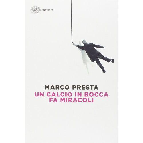 Marco Presta - Un calcio in bocca fa miracoli - Preis vom 24.02.2021 06:00:20 h