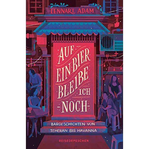 Lennart Adam - Auf ein Bier bleibe ich noch: Bargeschichten von Teheran bis Havanna - Preis vom 13.05.2021 04:51:36 h