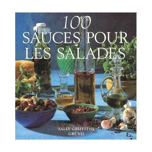 Sally Griffiths - 100 sauces pour les salades (100 Sauces et Recettes) - Preis vom 15.01.2021 06:07:28 h