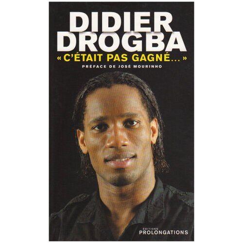 Didier Drogba - Didier Drogba : C'était pas gagné... - Preis vom 24.02.2021 06:00:20 h