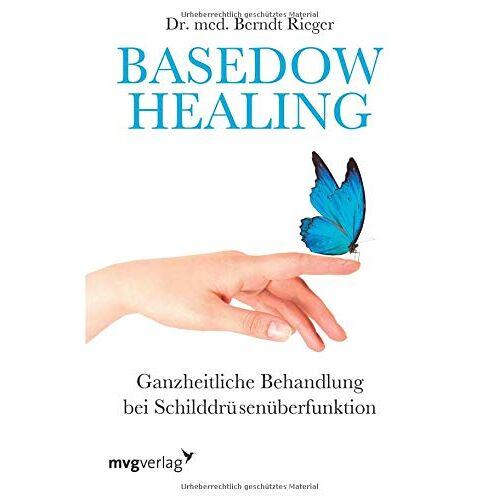 Berndt Rieger - Basedow Healing: Ganzheitliche Behandlung bei Schilddrüsenüberfunktion - Preis vom 21.10.2020 04:49:09 h
