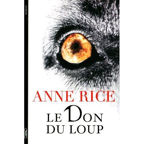 Anne Rice - Le don du loup - Preis vom 21.04.2021 04:48:01 h