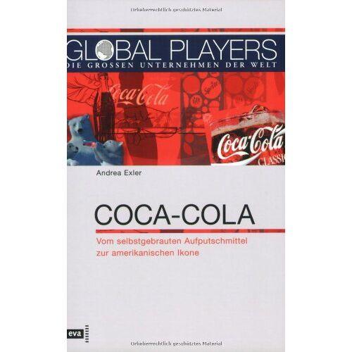 Andrea Exler - Global Players. Coca-Cola. Vom selbstgebrauten Aufputschmittel zur amerikanischen Ikone - Preis vom 09.04.2021 04:50:04 h