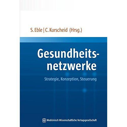 Susanne Eble - Gesundheitsnetzwerke: Strategie, Konzeption, Steuerung - Preis vom 26.10.2020 05:55:47 h