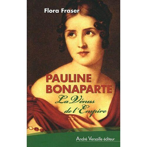 Flora Fraser - Pauline Bonaparte : La Vénus de l'Empire - Preis vom 21.10.2020 04:49:09 h