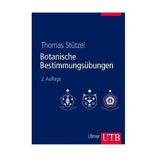 Thomas Stützel - Botanische Bestimmungsübungen: Praktische Einführung in die Pflanzenbestimmung - Preis vom 23.09.2020 04:48:30 h