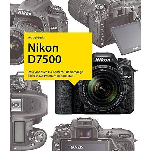 Michael Gradias - Kamerabuch Nikon D7500: Das Handbuch zur Kamera. Für einmalige Bilder in DX-Premium-Bildqualität! - Preis vom 14.04.2021 04:53:30 h