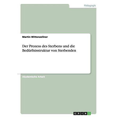 Martin Wittenzellner - Der Prozess des Sterbens und die Bedürfnisstruktur von Sterbenden - Preis vom 05.09.2020 04:49:05 h