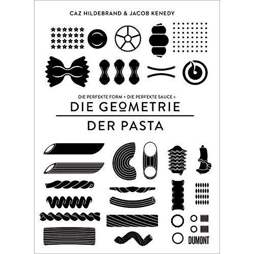 Caz Hildebrand - DIE GEOMETRIE DER PASTA: Die perfekte Form und die perfekte Sauce gleich das perfekte Essen - Preis vom 06.05.2021 04:54:26 h