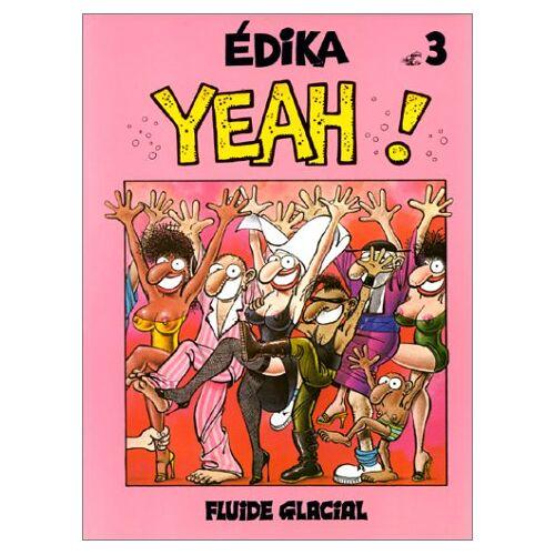 Edika - Edika, Tome 3 : Yeah ! (Edika Fluide Glacial) - Preis vom 06.03.2021 05:55:44 h