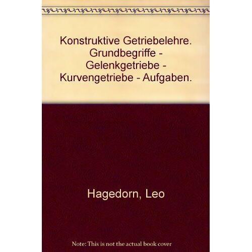 Leo Hagedorn - Konstruktive Getriebelehre : Grundbegriffe, Gelenkgetriebe, Kurvengetriebe, Aufgaben. - Preis vom 04.09.2020 04:54:27 h
