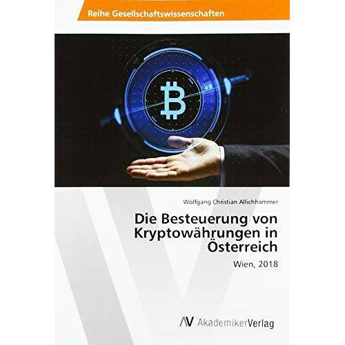 Allichhammer, Wolfgang Christian - Die Besteuerung von Kryptowährungen in Österreich: Wien, 2018 - Preis vom 28.03.2020 05:56:53 h