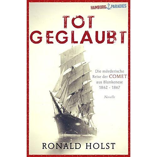 Ronald Holst - Totgeglaubt: Die mörderische Reise der COMET aus Blankenese 1862-1867 (Hamburgparadies) - Preis vom 03.05.2021 04:57:00 h