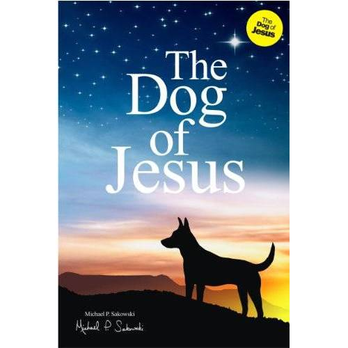 Sakowski, Michael P - The Dog of Jesus - Preis vom 13.05.2021 04:51:36 h