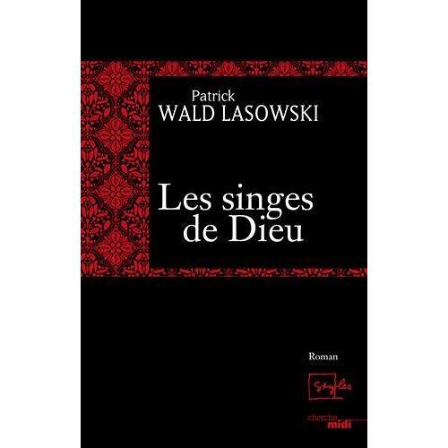 Patrick Wald Lasowski - Les singes de Dieu - Preis vom 22.04.2021 04:50:21 h