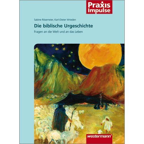 Sabine Rösemeier - Praxis Impulse: Die biblische Urgeschichte: Fragen an die Welt und an das Leben - Preis vom 23.02.2021 06:05:19 h