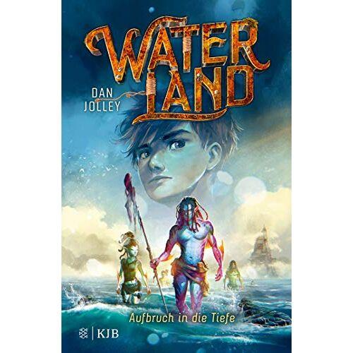 Dan Jolley - Waterland - Aufbruch in die Tiefe: Band 1 - Preis vom 10.04.2021 04:53:14 h