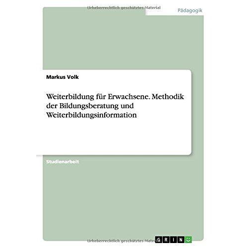 Markus Volk - Weiterbildung für Erwachsene. Methodik der Bildungsberatung und Weiterbildungsinformation - Preis vom 12.04.2021 04:50:28 h
