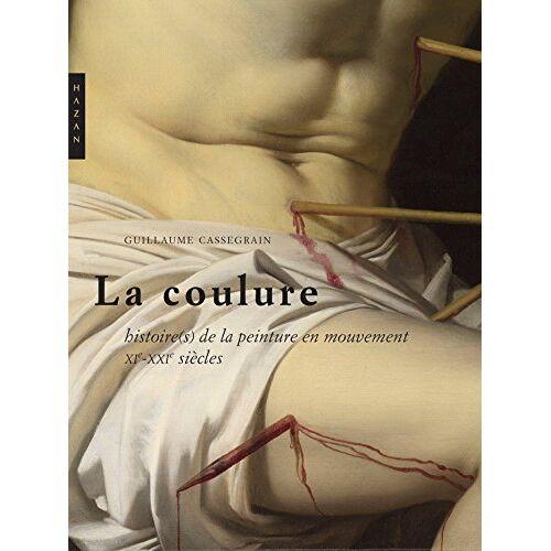 Guillaume Cassegrain - La Coulure : Histoires de la peinture en mouvement (XIe-XXIe siècles) - Preis vom 21.10.2020 04:49:09 h