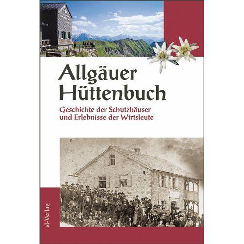 Klaus Schlösser - Allgäuer Hüttenbuch: Geschichte der Schutzhäuser und Erlebnisse der Wirte - Preis vom 20.10.2020 04:55:35 h