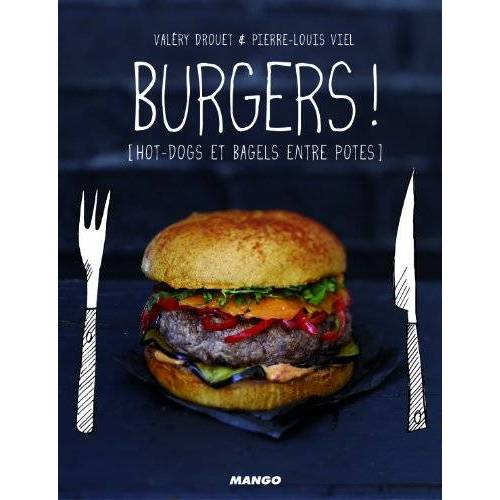 Valéry Drouet - Burgers ! : Hot-dogs et bagels entre potes - Preis vom 10.05.2021 04:48:42 h