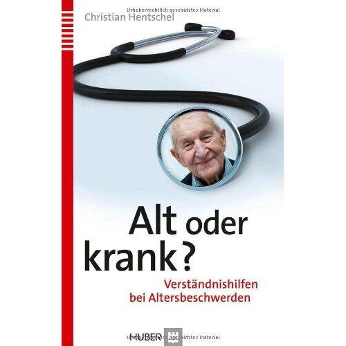 Christian Hentschel - Alt oder krank?: Verständnishilfen bei Altersbeschwerden - Preis vom 18.04.2021 04:52:10 h