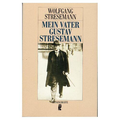 Wolfgang Stresemann - Mein Vater Gustav Stresemann - Preis vom 06.09.2020 04:54:28 h