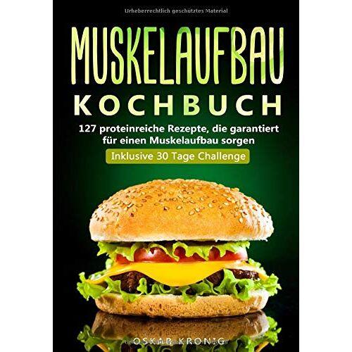 Oskar Kronig - Muskelaufbau Kochbuch: 127 proteinreiche Rezepte, die garantiert für einen Muskelaufbau sorgen. Inklusive 30 Tage Challenge - Preis vom 24.02.2021 06:00:20 h