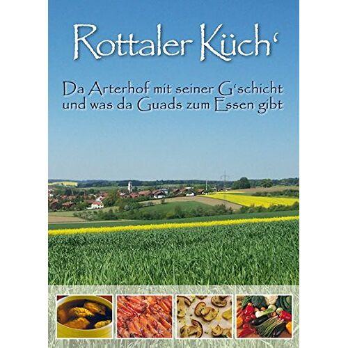 Wilhelmine Sigl - Rottaler Küch': Da Arterhof mit seiner G'schicht und was da Guads zum Essen gibt - Preis vom 18.10.2020 04:52:00 h