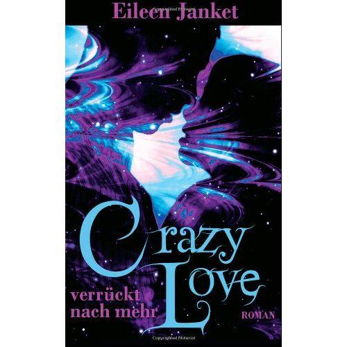 Eileen Janket - CRAZY LOVE - verrueckt nach mehr - Preis vom 09.07.2019 06:13:22 h