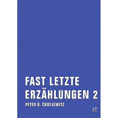 Chotjewitz, Peter O. - Fast letzte Erzählungen 2 - Preis vom 16.04.2021 04:54:32 h