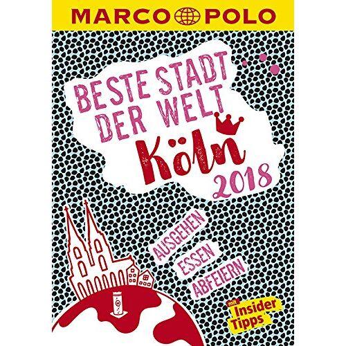 Ralf Johnen - MARCO POLO Beste Stadt der Welt - Köln 2018 (MARCO POLO Cityguides): Mit Insider-Tipps und Stadtviertelkarten - Preis vom 16.02.2020 06:01:51 h