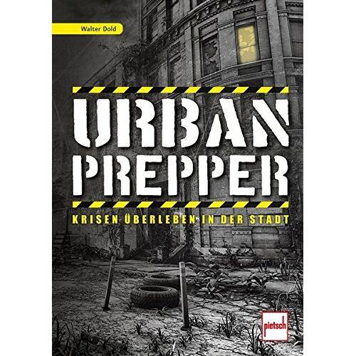 Walter Dold - Urban Prepper: Krisen überleben in der Stadt - Preis vom 15.04.2021 04:51:42 h