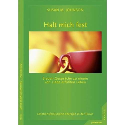 Johnson, Susan M. - Halt mich fest. Sieben Gespräche zu einem von Liebe erfüllten Leben. Emotionsfokussierte Therapie in der Praxis - Preis vom 29.10.2020 05:58:25 h