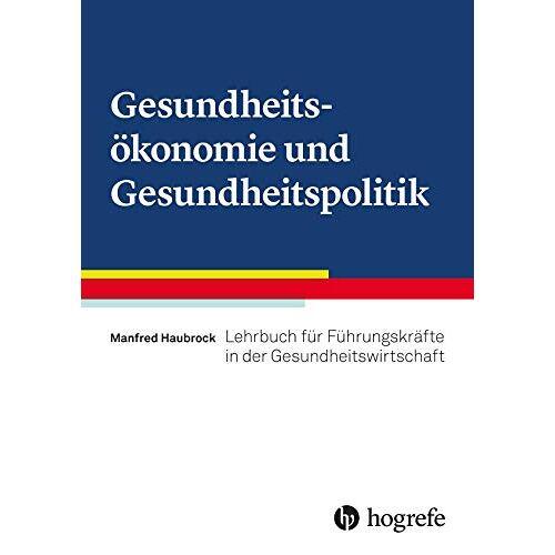 Manfred Haubrock - Gesundheitsökonomie und Gesundheitspolitik: Lehrbuch für Führungskräfte in der Gesundheitswirtschaft - Preis vom 01.03.2021 06:00:22 h