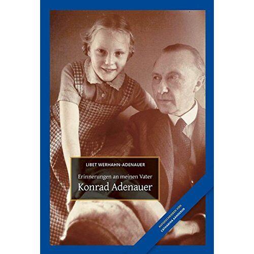 Libet Werhahn-Adenauer - Konrad Adenauer: Erinnerungen an meinen Vater - Preis vom 14.04.2021 04:53:30 h