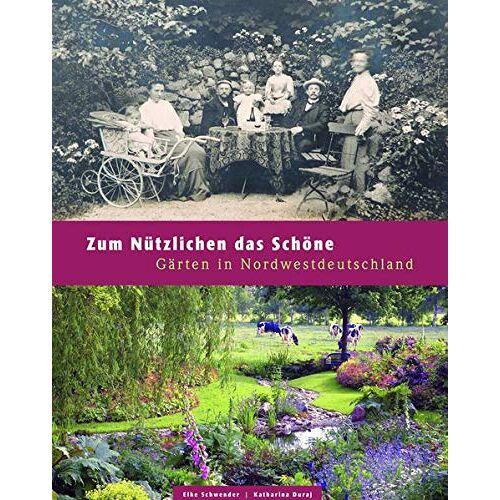 Katharina Duraj - Zum Nützlichen das Schöne: Gärten in Nordwestdeutschland - Preis vom 22.02.2021 05:57:04 h