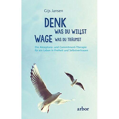 Gijs Jansen - Denk was du willst wage was du träumst: Die Akzeptanz- und Commitment-Therapie für ein Leben in Freiheit und Selbstvertrauen - Preis vom 14.05.2021 04:51:20 h