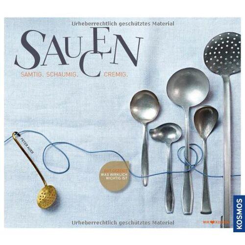 Peter Auer - Saucen: Samtig, schaumig, cremig - Preis vom 07.05.2021 04:52:30 h
