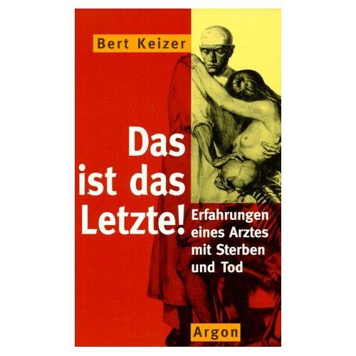Bert Keizer - Das ist das Letzte. Erfahrungen eines Arztes mit Sterben und Tod - Preis vom 13.04.2021 04:49:48 h