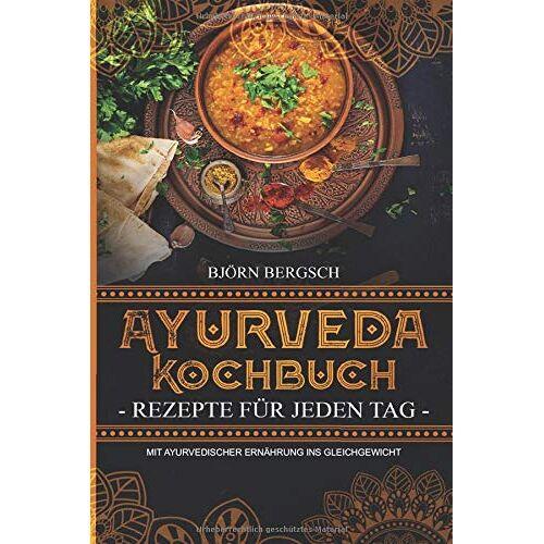 Björn Bergsch - Ayurveda Kochbuch - Rezepte für jeden Tag: Mit ayurvedischer Ernährung ins Gleichgewicht - Preis vom 18.04.2021 04:52:10 h